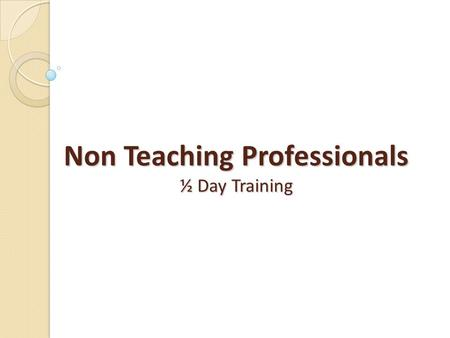 Non Teaching Professionals ½ Day Training. Act 82 of 2012 Passed on June 30, 2012 Defined Three Groups of Educators ◦ Teaching Professionals  Began 2013-2014.