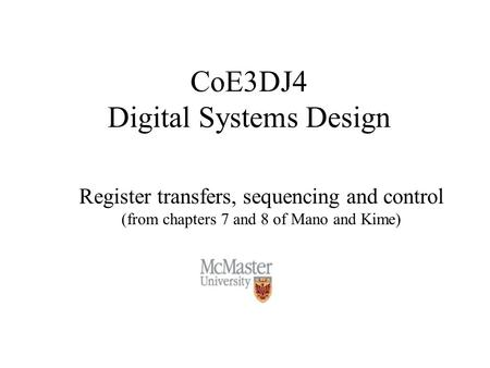 CoE3DJ4 Digital Systems Design Register transfers, sequencing and control (from chapters 7 and 8 of Mano and Kime)
