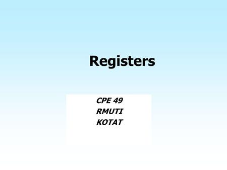 Registers CPE 49 RMUTI KOTAT. Shift Registers Capability to shift bits ♦ In one or both directions Why? ♦ Part of standard CPU instruction set ♦ Cheap.