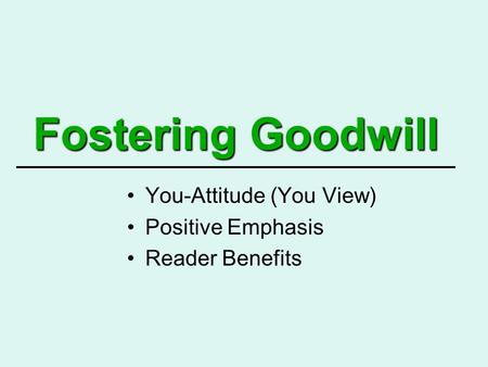 Fostering Goodwill You-Attitude (You View) Positive Emphasis Reader Benefits.