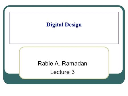 Digital Design Rabie A. Ramadan Lecture 3. 2 Registers and Counters.
