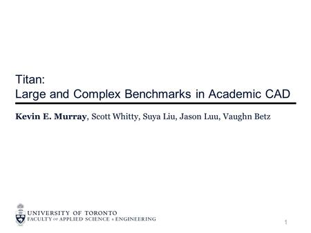 Titan: Large and Complex Benchmarks in Academic CAD Kevin E. Murray, Scott Whitty, Suya Liu, Jason Luu, Vaughn Betz 1.