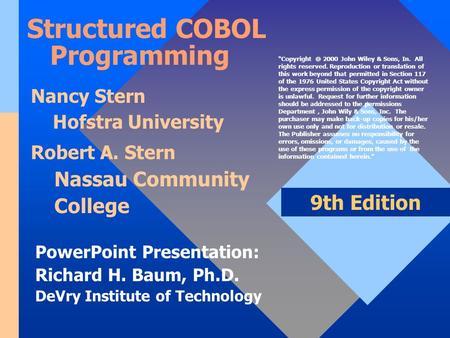 PowerPoint Presentation: Richard H. Baum, Ph.D. DeVry Institute of Technology 9th Edition Structured COBOL Programming Nancy Stern Hofstra University Robert.