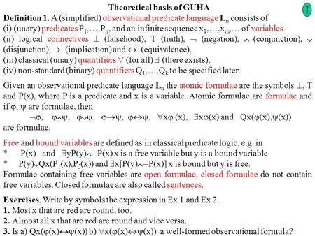Theoretical basis of GUHA Definition 1. A (simplified) observational predicate language L n consists of (i) (unary) predicates P 1,…,P n, and an infinite.
