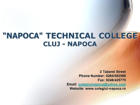 NAPOCA TECHNICAL COLLEGE CLUJ - NAPOCA 3 Taberei Street Phone Number: 0264/562588 Fax: 0246/425775
