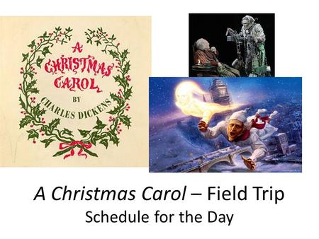 A Christmas Carol – Field Trip Schedule for the Day.