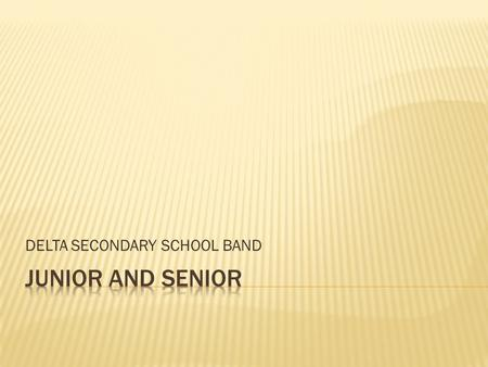 DELTA SECONDARY SCHOOL BAND.  PRACTICE 15-20mins per day  Proficiency in 5 scales (Bb, Eb, Ab, Db, Gb), reading bass and treble clef, intermediate rhythm.