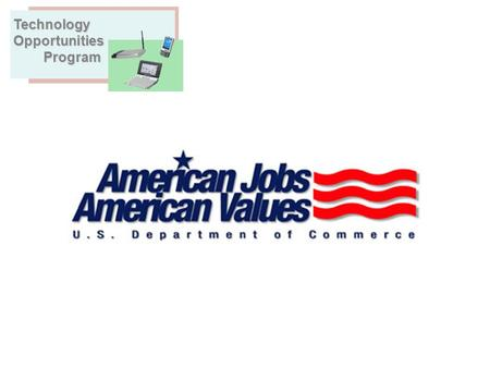Technical Assistance Workshop – Fiscal Year 2004 TechnologyOpportunities Program Program.