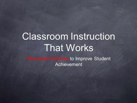 Nine Best Practices to Improve Student Achievement Classroom Instruction That Works.