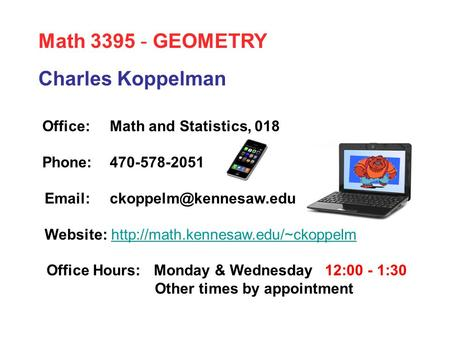 Charles Koppelman Office:Math and Statistics, 018 Phone:470-578-2051 Website: