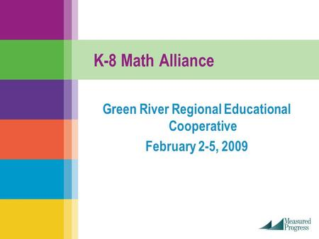 K-8 Math Alliance Green River Regional Educational Cooperative February 2-5, 2009.