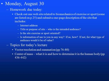 Monday, August 30 –Homework due today: Check out one web site related to biomechanics of exercise or sport (some are listed on p 25) and submit a one-page.