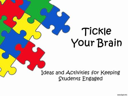 Tickle Your Brain Ideas and Activities for Keeping Students Engaged.