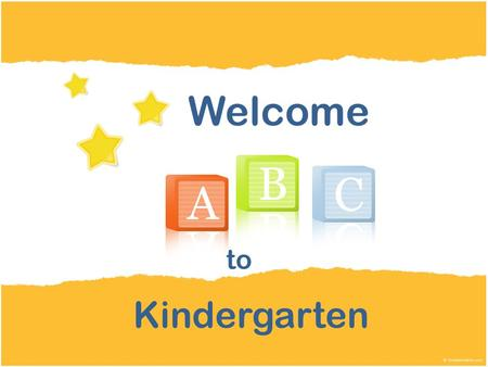 Kindergarten Welcome to. Parents, We would like to take this opportunity to extend a warm welcome to you! As with all beginnings, we are sure that you.