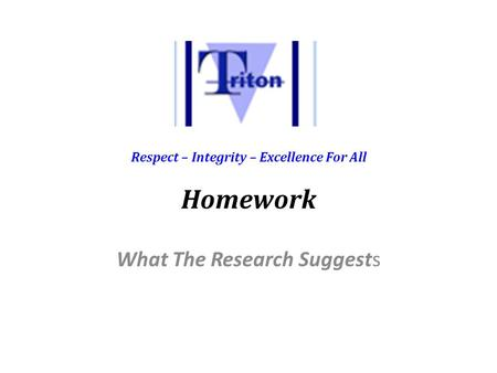 Respect – Integrity – Excellence For All Homework What The Research Suggests.