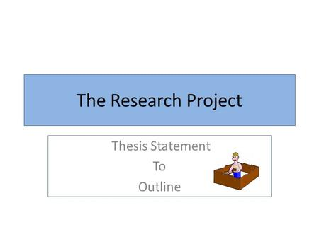 The Research Project Thesis Statement To Outline.