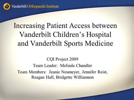 CQI Project 2009 Team Leader: Melinda Chandler Team Members: Jeanie Neumeyer, Jennifer Reist, Reagan Hall, Bridgette Williamson Increasing Patient Access.