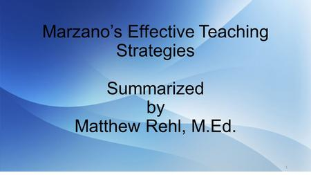 Marzano's Effective Teaching Strategies Summarized by Matthew Rehl, M
