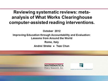 Reviewing systematic reviews: meta- analysis of What Works Clearinghouse computer-assisted reading interventions. October 2012 Improving Education through.