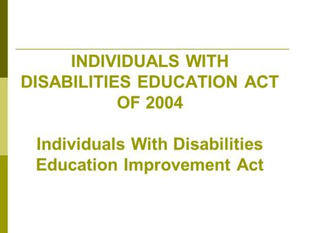 advocacy individuals with disabilities education act The individuals with disabilities education act (idea) is a law ensuring services to children with disabilities throughout the nation idea governs how states and public agencies provide early intervention, special education and related services to more than 65 million eligible infants, toddlers, children and youth with disabilities (idea, 2004.
