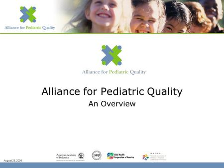 Alliance for Pediatric Quality An Overview August 28, 2006.
