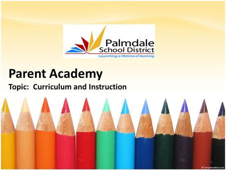 Parent Academy Topic: Curriculum and Instruction 1.