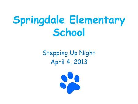 Springdale Elementary School Stepping Up Night April 4, 2013.