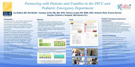 Partnering with Patients and Families in the PICU and Pediatric Emergency Department Liz DuBois MS, RN NE,BC, Tuesday Cirillo RN, MA, APN, Patricia Cupka.