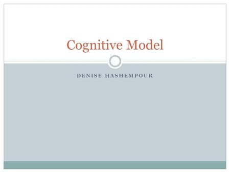 Cognitive Model Denise Hashempour.