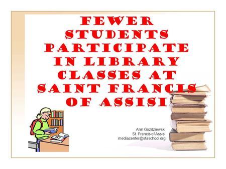Fewer students participate in library classes at Saint Francis of Assisi Ann Gozdziewski St. Francis of Assisi