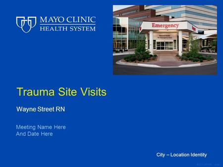 ©2011 MFMER | slide-1 Trauma Site Visits Wayne Street RN Meeting Name Here And Date Here City – Location Identity.