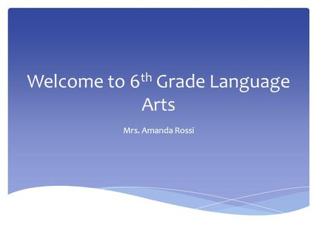 Welcome to 6 th Grade Language Arts Mrs. Amanda Rossi.