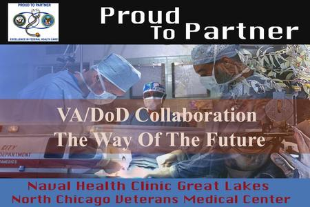 VA/DoD Collaboration The Way Of The Future. North Chicago VAMC Established 1926 Current catchment area: 50,000 veterans –550+ inpatient beds Medical –