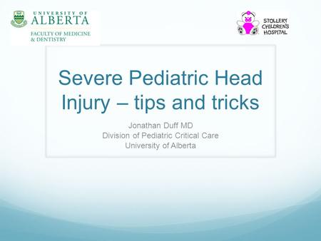 Severe Pediatric Head Injury – tips and tricks Jonathan Duff MD Division of Pediatric Critical Care University of Alberta.