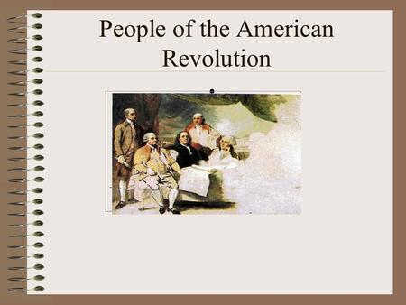 People of the American Revolution. Benjamin Franklin Printer and writer from Philadelphia Member of the committee which wrote the Declaration of Independence.