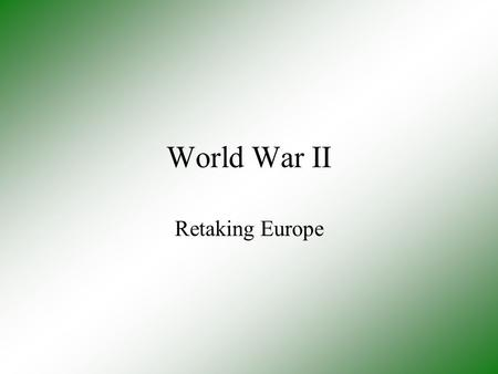 World War II Retaking Europe.