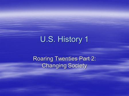 U.S. History 1 Roaring Twenties Part 2: Changing Society.
