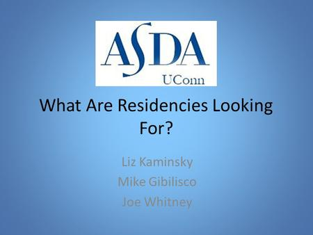 What Are Residencies Looking For? Liz Kaminsky Mike Gibilisco Joe Whitney.
