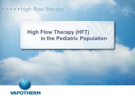 High Flow Therapy (HFT) in the Pediatric Population