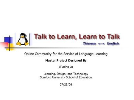 Online Community for the Service of Language Learning Master Project Designed By Wuping Lu Learning, Design, and Technology Stanford University School.