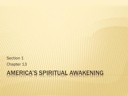 Section 1 Chapter 13.  How did religion affect Americans during the Second Great Awakening?  What were the transcendentalists' views of American society?