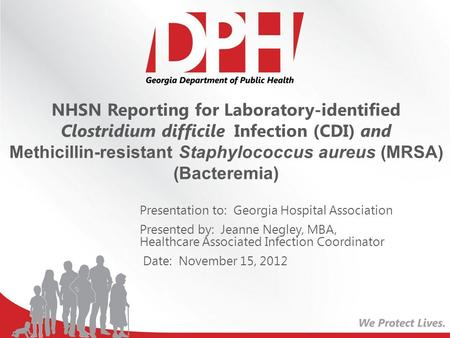 NHSN Reporting for Laboratory-identified Clostridium difficile Infection (CDI) and Methicillin-resistant Staphylococcus aureus (MRSA) (Bacteremia) Presentation.
