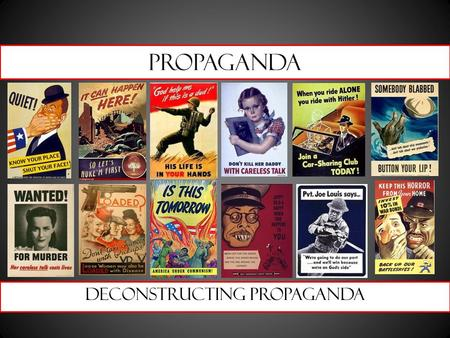 Propaganda Deconstructing propaganda. Propaganda Denotation 1. Information, ideas, or rumors deliberately spread widely to help or harm a person, group,