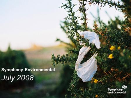 Symphony Environmental July 2008. As explained in the previous presentation there are different types of polymers. We want to apply d2w to the simplest.