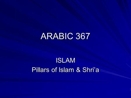ARABIC 367 ISLAM Pillars of Islam & Shri'a. What is Islam? The term Islam derives from the root s-l-m (submission, peace, commitment, surrender) Islam: