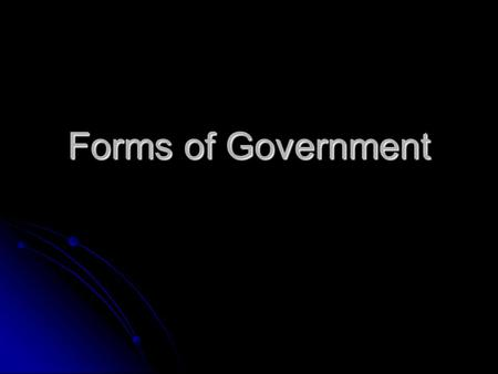 Forms of Government. Autocracy One person rules One person rules Two types: Monarchy and Dictatorship Two types: Monarchy and Dictatorship.