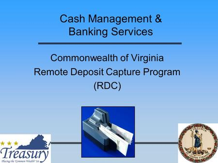 Cash Management & Banking Services Commonwealth of Virginia Remote Deposit Capture Program (RDC)