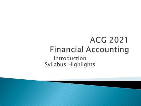 "Introduction Syllabus Highlights.  Part I – learning the concepts of Financial Accounting ◦ ""Teachers open the door. You enter by yourself"" (old Chinese."