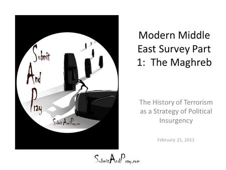 Modern Middle East Survey Part 1: The Maghreb The History of Terrorism as a Strategy of Political Insurgency February 21, 2011.