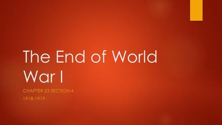 The End of World War I CHAPTER 23 SECTION 4 1918-1919.